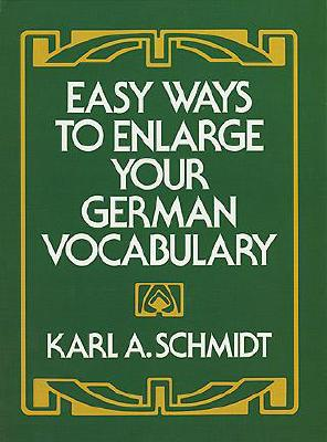 Easy Ways to Enlarge Your German Vocabulary, Schmidt, Karl A.