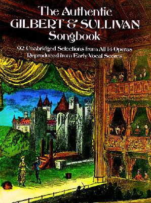 The Authentic Gilbert and Sullivan Songbook: 92 Unabridged Selections from All 14 Operas, Reproduced from Early Vocal Scores, Binney, Malcolm; Lavender, Peter