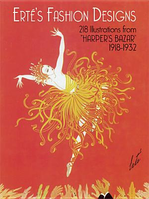 Erte's fashion Designs : 218 Illustrations from Harper's Bazar 1918-1932 Including 8 covers in Full Color, Erte; Blum, Stella (selected and with an introduction by)