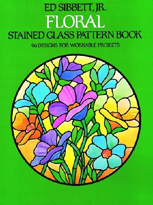 Floral Stained Glass Pattern Book (Dover Stained Glass Instruction), Sibbett Jr., Ed