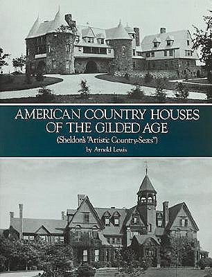 "American Country Houses of the Gilded Age: (Sheldon's ""Artistic Country-Seats"") (Dover Architecture), Arnold Lewis"