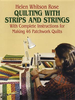 Quilting with Strips and Strings (Dover Quilting), H. W. Rose