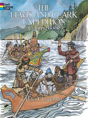 The Lewis and Clark Expedition Coloring Book (Dover History Coloring Book), Peter F. Copeland