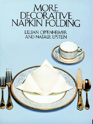 More Decorative Napkin Folding, Oppenheimer, Lillian; Epstein, Natalie