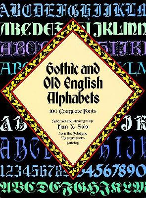 Image for Gothic and Old English Alphabets: 100 Complete Fonts (Lettering, Calligraphy, Typography)