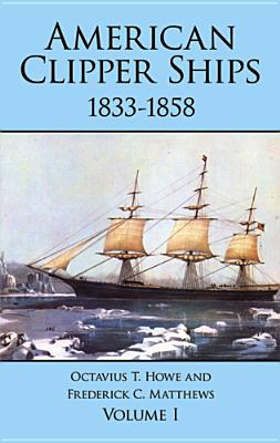 Image for American Clipper Ships, 1833-1858: Adelaide-Lotus, Vol. 1