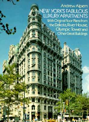 New York's Fabulous Luxury Apartments: With Original Floor Plans from the Dakota, River House, Olympic Tower and Other Great Buildings, Alpern, Andrew