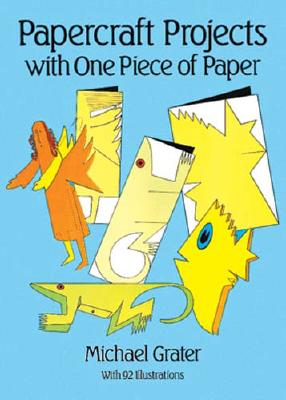 Papercraft Projects with One Piece of Paper (Other Paper Crafts), Grater, Michael
