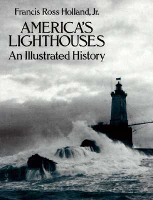 America's Lighthouses: An Illustrated History, Holland, Francis Ross, Jr.