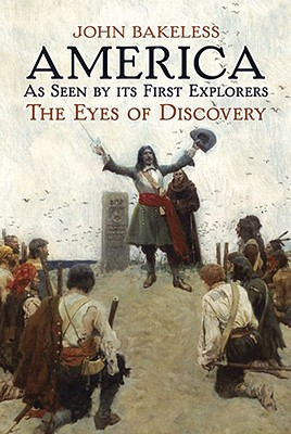 America As Seen by Its First Explorers: The Eyes of Discovery, Bakeless, John