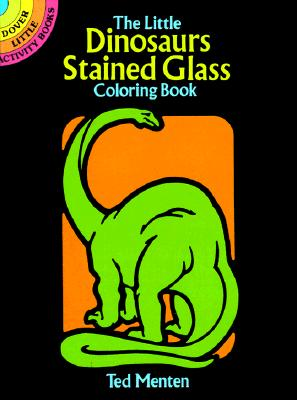 The Little Dinosaurs Stained Glass Coloring Book (Dover Stained Glass Coloring Book), Menten, Ted; Coloring Books; Dinosaurs