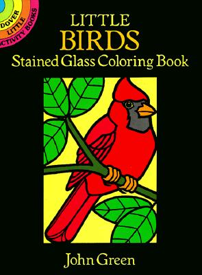 Little Birds Stained Glass Coloring Book (Dover Little Activity Books), JOHN GREEN