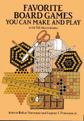 Favorite Board Games You Can Make and Play, Provenzo, Asterie Baker; Provenzo Jr., Eugene F.