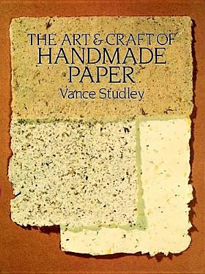 The Art & Craft of Handmade Paper (Dover Craft Books), Studley, Vance