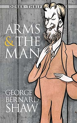 "Arms and the Man (Dover Thrift Editions), ""Shaw, George Bernard"""