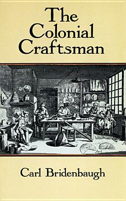 The Colonial Craftsman (Anson G. Phelps Lectureship on Early American History.), Bridenbaugh, Carl