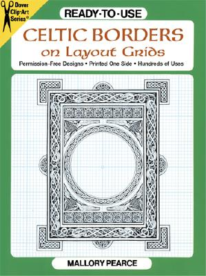 Ready-to-Use Celtic Borders on Layout Grids (Dover Clip Art Ready-to-Use), Mallory Pearce