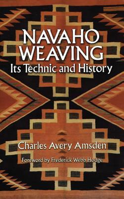 Navaho Weaving: Its Technic and History (Native American), Amsden, Charles Avery