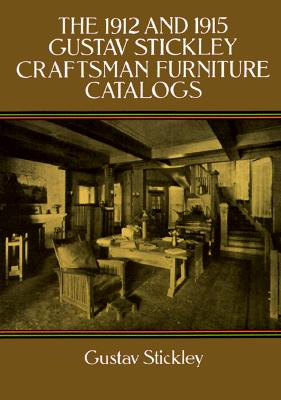 The 1912 and 1915 Gustav Stickley Craftsman Furniture Catalogs, Stickley, Gustav