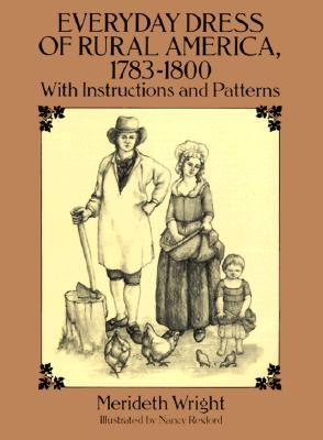 Image for Everyday Dress of Rural America, 1783-1800: With Instructions and Patterns