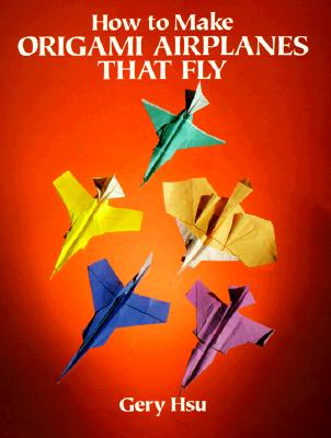 Image for HOW TO MAKE ORIGAMI AIRPLANES THAT FLY