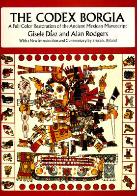 Image for The Codex Borgia: A Full-Color Restoration of the Ancient Mexican Manuscript (Dover Fine Art, History of Art)