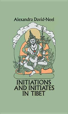 Initiations and Initiates in Tibet, David-Neel, Alexandra