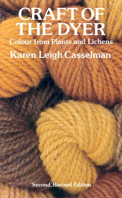 Craft of the Dyer: Colour from Plants and Lichens, Casselman, Karen Leigh
