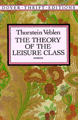 The Theory of the Leisure Class (Dover Thrift Editions), Thorstein Veblen