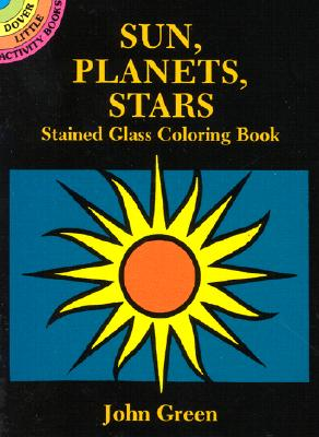 Sun, Planets, Stars Stained Glass Coloring Book (Dover Stained Glass Coloring Book), John Green