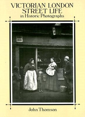 Victorian London Street Life in Historic Photographs, THOMSON, John L. - Executive Editior