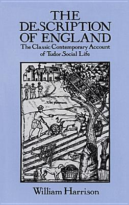 The Description of England: The Classic Contemporary Account of Tudor Social Life, Harrison, William