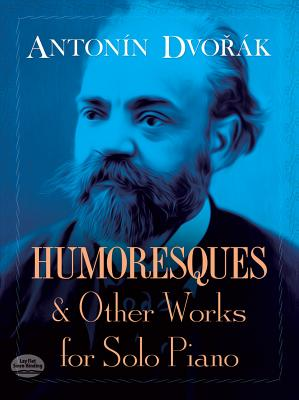 Humoresques and Other Works for Solo Piano (Dover Music for Piano), Dvor�k, Antonin; Classical Piano Sheet Music