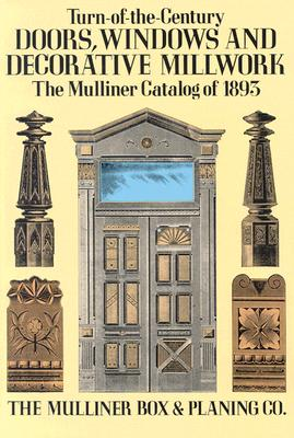 Image for Turn-of-the-Century Doors, Windows and Decorative Millwork: The Mulliner Catalog of 1893