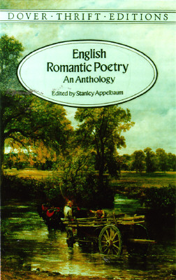 English Romantic Poetry: An Anthology (Dover Thrift Editions), William Blake; William Wordsworth; Samuel Taylor Coleridge; Lord Byron; Percy Bysshe Shelley; John Keats
