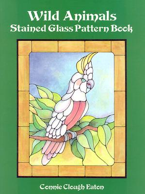 Wild Animals Stained Glass Pattern Book (Dover Stained Glass Instruction), Eaton, Connie Clough