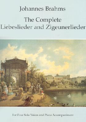 The Complete Liebeslieder and Zigeunerlieder: For Four Solo Voices and Piano Accompaniment (Dover Song Collections), Brahms, Johannes