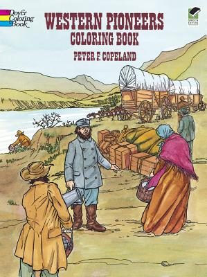 Western Pioneers Coloring Book (Dover History Coloring Book), Copeland, Peter F.; Coloring Books