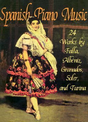 Spanish Piano Music: 24 Works by de Falla, Alb�niz, Granados, Soler and Turina (Dover Music for Piano), Falla, Manuel de; Davis, Francis A.