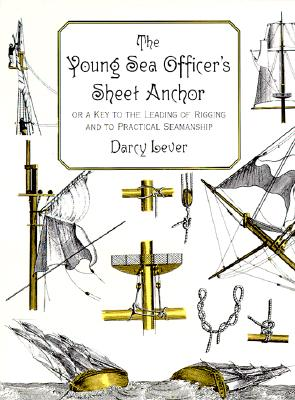 The Young Sea Officer's Sheet Anchor : Or a Key to the Leading of Rigging and to Practical Seamanship, Darcy Lever
