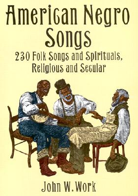 Image for American Negro Songs: 230 Folk Songs and Spirituals, Religious and Secular
