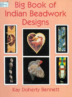 Big Book of Indian Beadwork Designs (Dover Needlework Series), Bennett, Kay Doherty