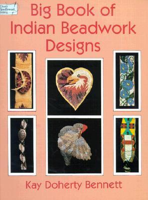 Big Book of Indian Beadwork Designs (Dover Needlework), Bennett, Kay Doherty