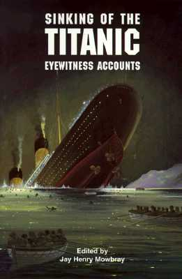 Sinking of the Titanic: Eyewitness Accounts, Mowbray,Jay