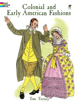 Colonial and Early American Fashions (Dover Fashion Coloring Book), Tom Tierney