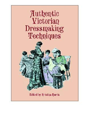 Image for Authentic Victorian Dressmaking Techniques