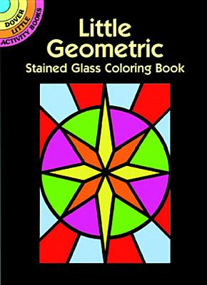 Image for Little Geometric Stained Glass Coloring Book (Dover Stained Glass Coloring Book)