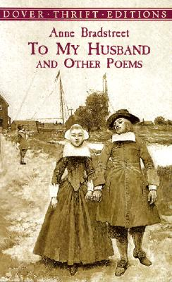 To My Husband and Other Poems (Dover Thrift Editions), Anne Bradstreet