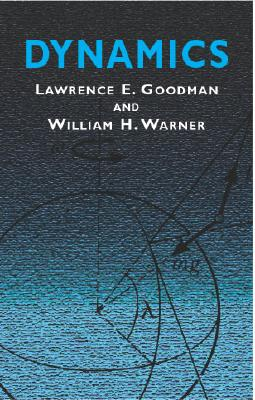 Dynamics (Dover Civil and Mechanical Engineering), Lawrence E. Goodman; William H. Warner