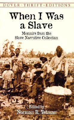 When I Was a Slave: Memoirs from the Slave Narrative Collection, Norman R. Yetman